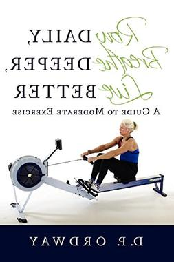 Row Daily, Breathe Deeper, Live Better A Guide to Moderate E
